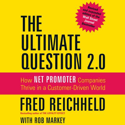 The Ultimate Question 2.0 (Revised and Expanded Edition): How Net Promoter Companies Thrive in a Customer-Driven World 9781596597624