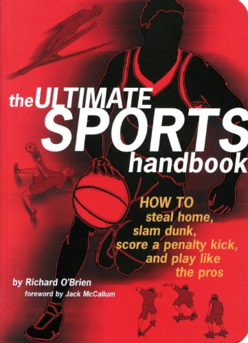 The Ultimate Sports Handbook: How to Steal Home, Slam Dunk, Score a Penalty Kick, and Play Like the Pros 9781594740343