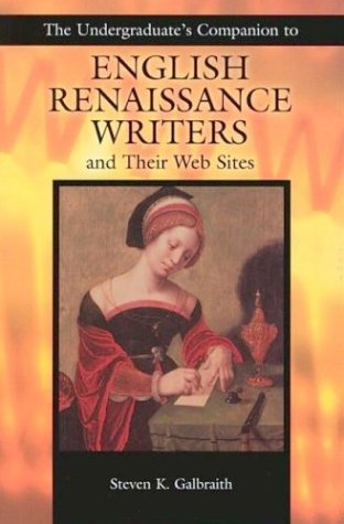 The Undergraduate's Companion to English Renaissance Writers and Their Web Sites 9781591581406