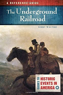 The Underground Railroad: A Reference Guide 9781598846478