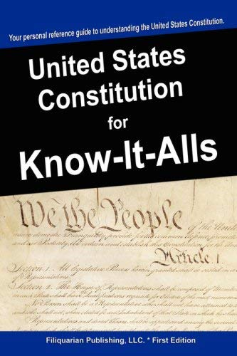 The United States Constitution for Know-It-Alls 9781599862248