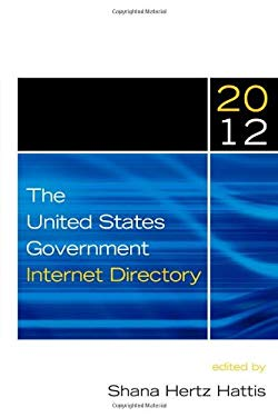 The United States Government Internet Directory, 2012 9781598885347