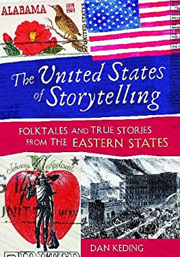 The United States of Storytelling: Folktales and True Stories from the Eastern States 9781591587279