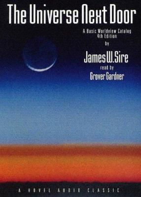 The Universe Next Door: A Basic Worldview Catalog 9781596440579