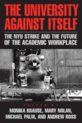The University Against Itself: The NYU Strike and the Future of the Academic Workplace 9781592137411