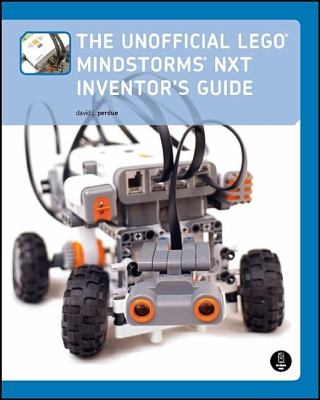 The Unofficial Lego Mindstorms NXT Inventor's Guide 9781593271541