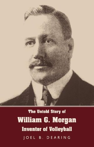 The Untold Story of William G. Morgan, Inventor of Volleyball 9781595941817
