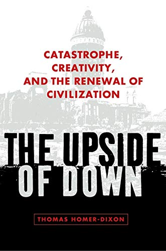 The Upside of Down: Catastrophe, Creativity, and the Renewal of Civilization 9781597260640