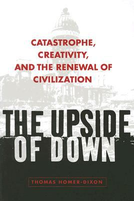 The Upside of Down: Catastrophe, Creativity, and the Renewal of Civilization 9781597260657