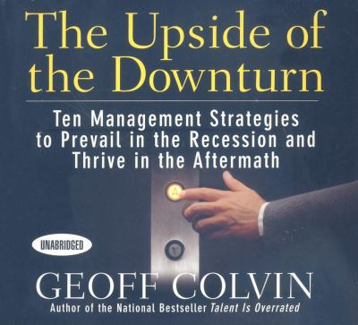 The Upside of the Downturn: Ten Management Strategies to Prevail in the Recession and Thrive in the Aftermath 9781596593978