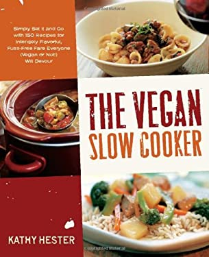 The Vegan Slow Cooker: Simply Set It and Go with 150 Recipes for Intensely Flavorful, Fuss-Free Fare Everyone (Vegan or Not!) Will Devour 9781592334643