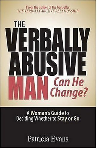 The Verbally Abusive Man: Can He Change?: A Woman's Guide to Deciding Whether to Stay or Go 9781593376536