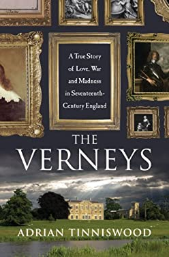 The Verneys: A True Story of Love, War, and Madness in Seventeenth-Century England 9781594489488