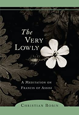 The Very Lowly: A Meditation on Francis of Assisi 9781590303108