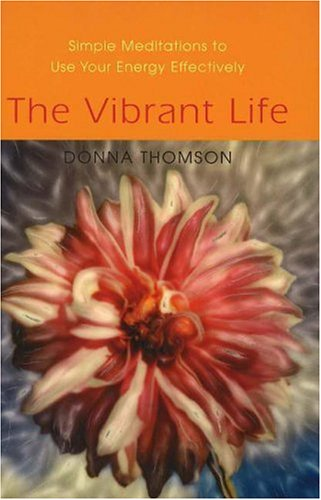 The Vibrant Life: Simple Meditations to Use Your Energy Effectively 9781591810469