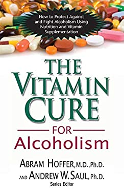 The Vitamin Cure for Alcoholism: Orthomolecular Treatment of Addictions 9781591202547