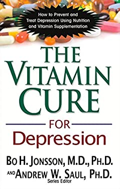 The Vitamin Cure for Depression: How to Prevent and Treat Depression Using Nutrition and Vitamin Supplementation 9781591202820