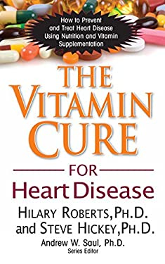 The Vitamin Cure for Heart Disease: How to Prevent and Treat Heart Disease Using Nutrition and Vitamin Supplementation 9781591202646