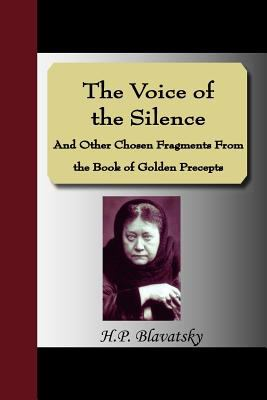 The Voice of the Silence and Other Chosen Fragments from the Book of Golden Precepts 9781595478122
