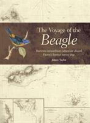 The Voyage of the Beagle: Darwin's Extraordinary Adventure Aboard FitzRoy's Famous Survey Ship 9781591149200