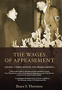 The Wages of Appeasement: Ancient Athens, Munich, and Obama's America 9781594035197