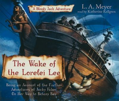 The Wake of the Lorelei Lee: Being an Account of the Adventures of Jacky Faber, on Her Way to Botany Bay 9781593164843