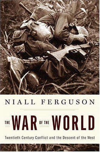 The War of the World: Twentieth-Century Conflict and the Descent of the West 9781594201004