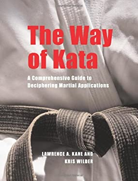 The Way of Kata: A Comprehensive Guide to Deciphering Martial Applications 9781594390586