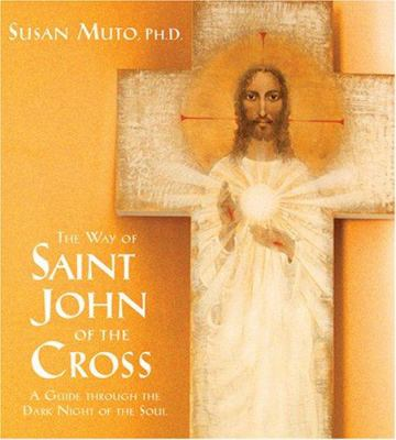 The Way of Saint John of the Cross: A Guide Through the Dark Night of the Soul 9781591794042