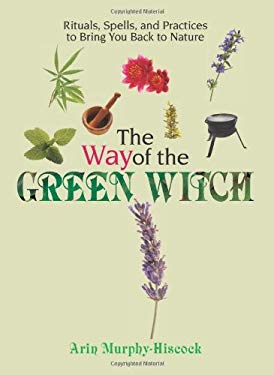 The Way of the Green Witch: Rituals, Spells, and Practices to Bring You Back to Nature 9781593375003