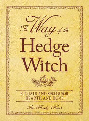 The Way of the Hedge Witch: Rituals and Spells for Hearth and Home 9781598699746