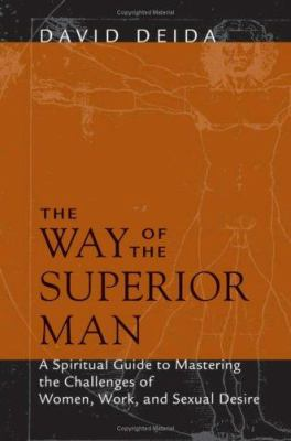 The Way of the Superior Man: A Spiritual Guide to Mastering the Challenges of Women, Work, and Sexual Desire 9781591792574