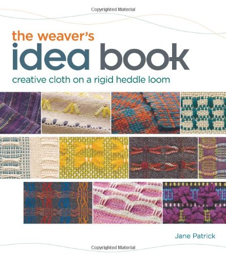 The Weaver's Idea Book: Creative Cloth on a Rigid Heddle Loom 9781596681750