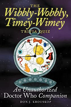 The Wibbly-Wobbly, Timey-Wimey Trivia Quiz: An Unauthorized Doctor Who Companion 9781593936372