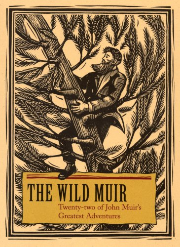 The Wild Muir: Twenty-Two of John Muir's Greatest Adventures 9781597140935