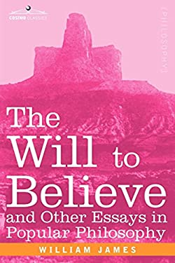 The Will to Believe and Other Essays in Popular Philosophy 9781596058910