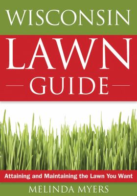 The Wisconsin Lawn Guide: Attaining and Maintaining the Lawn You Want 9781591864257