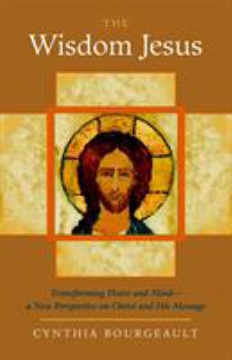 The Wisdom Jesus: Transforming Heart and Mind-A New Perspective on Christ and His Message 9781590305805