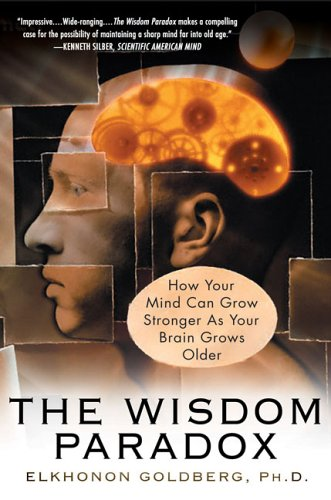 The Wisdom Paradox: How Your Mind Can Grow Stronger as Your Brain Grows Older 9781592401871
