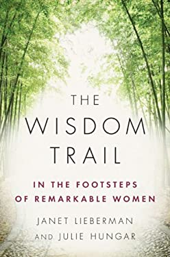 The Wisdom Trail: In the Footsteps of Remarkable Women 9781594202223