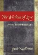 The Wisdom of Love: Toward a Shared Inner Life 9781596750074