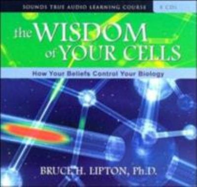 The Wisdom of Your Cells: How Your Beliefs Control Your Biology 9781591795223