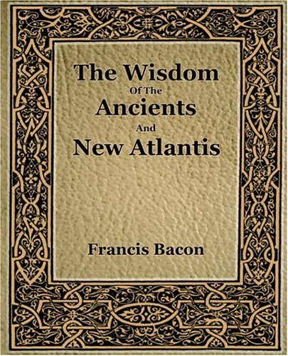 The Wisdom of the Ancients and New Atlantis (1886) 9781594621611