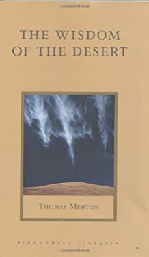 The Wisdom of the Desert: Sayings from the Desert Fathers of the Fourth Century 9781590300398