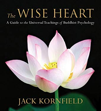 The Wise Heart: A Guide to the Universal Teachings of Buddhist Psychology 9781591796152