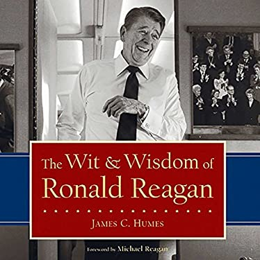 The Wit & Wisdom of Ronald Reagan 9781596980457