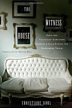 The Witness House: Nazis and Holocaust Survivors Sharing a Villa During the Nuremberg Trials 9781590513798