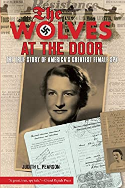 The Wolves at the Door: The True Story of America's Greatest Female Spy 9781599210728