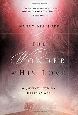 The Wonder of His Love: A Journey Into the Heart of God 9781590523254