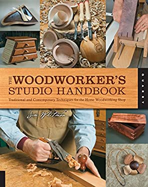 The Woodworker's Studio Handbook: Traditional and Contemporary Techniques for the Home Woodworking Shop 9781592537587
